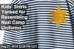 Kids' Shirts Yanked for Resembling Nazi Camp Uniforms