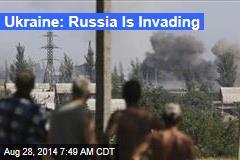 Ukraine: Russia Is Invading