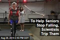 To Help Seniors Stop Falling, Scientists Trip Them