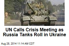 UN Calls Crisis Meeting as Russia Tanks Roll in Ukraine