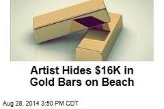 Artist Hides $16K in Gold Bars on Beach