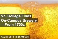 Va. College Finds On-Campus Brewery —From 1700s