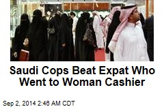 Saudi Cops Beat Expat Who Went to Woman Cashier