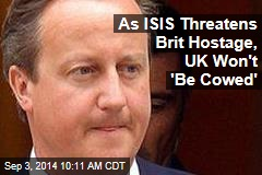 As ISIS Threatens Brit Hostage, UK Won't 'Be Cowed'