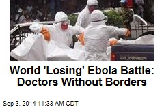Doctors Without Borders: World 'Losing' Ebola Battle
