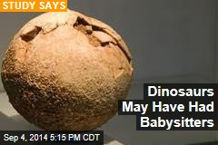Dinosaurs May Have Had Babysitters