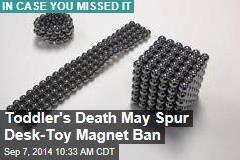 Toddler's Death May Spur Desk-Toy Magnet Ban