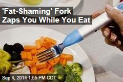 'Fat-Shaming' Fork Zaps You While You Eat