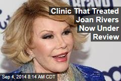 Clinic That Treated Joan Rivers Now Under Review