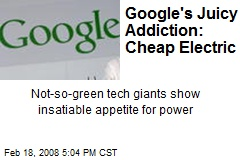 Google's Juicy Addiction: Cheap Electric