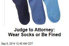 Judge to Attorney: Wear Socks or Be Fined
