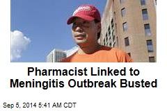 Pharmacist Linked to Meningitis Outbreak Busted