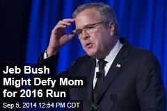 Jeb Bush Might Defy Mom for 2016 Run