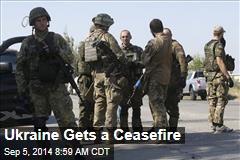 Ukraine Gets a Ceasefire