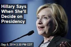 Hillary Says When She'll Decide on Presidency