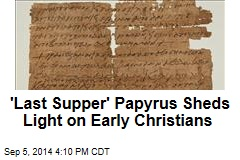 'Last Supper' Papyrus Casts Light on Early Christians