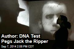 Author: DNA Test Pegs Jack the Ripper