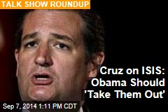Cruz on ISIS: Obama Should 'Take Them Out'