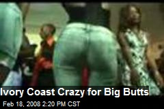 Ivory Coast Crazy for Big Butts