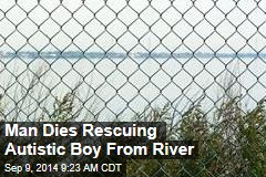 Man Dies Rescuing Autistic Boy From River