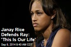 Janay Rice Defends Ray: 'This Is Our Life'