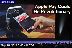 Apple Pay Could Be Revolutionary