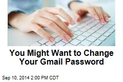 You Might Want to Change Your Gmail Password