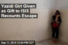 Yazidi Girl Given as Gift to ISIS Recounts Her Escape