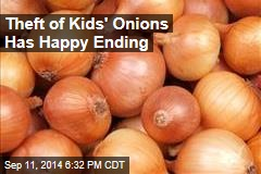 Theft of Kids' Onions Has Happy Ending