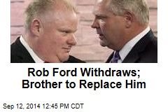 Rob Ford Withdraws; Brother to Replace Him