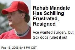 Rehab Mandate Has Schilling Frustrated, Resigned