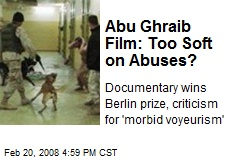 Abu Ghraib Film: Too Soft on Abuses?