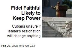 Fidel Faithful Likely to Keep Power