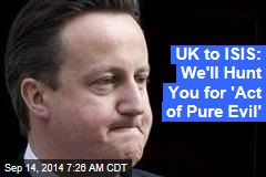 UK to ISIS: We'll Hunt You for 'Act of Pure Evil'