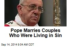 Pope Marries 20 Couples— Including Some Living in Sin