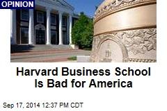 Harvard Business School Is Bad for America