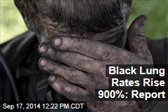 Black Lung Rates Rise 900%: Report