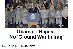 Obama: I Repeat, No 'Ground War in Iraq'