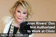 Joan Rivers' Doc Not Authorized to Work at Clinic