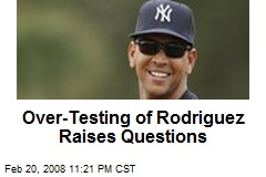 Over-Testing of Rodriguez Raises Questions