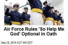 Air Force Rules 'So Help Me God' Optional in Oath