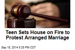 Teen Sets House on Fire to Protest Arranged Marriage