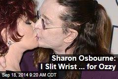 Sharon Osbourne: I Slit Wrist ... for Ozzy