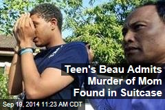 Teen's Beau Admits Murder of Mom Found in Suitcase