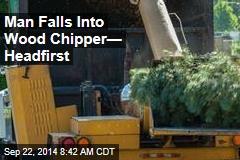 Man Falls Into Wood Chipper— Head-First