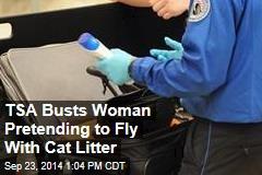 TSA Busts Woman Pretending to Fly With Cat Litter