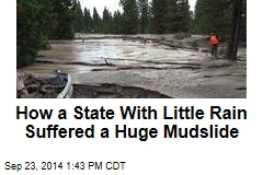 How a State With Little Rain Suffered a Huge Mudslide