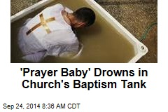 'Prayer Baby' Drowns in Church's Baptism Tank