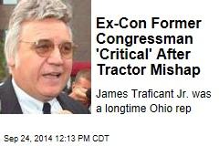 Ex-Con Former Congressman 'Critical' After Tractor Mishap