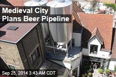 Medieval City Plans Beer Pipeline